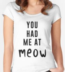 You had me at Meow Women's Fitted Scoop T-Shirt