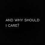 And Why Should I Care Merch by solemnlymarilyn