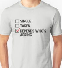 Single. Taken. Depends who's asking Unisex T-Shirt