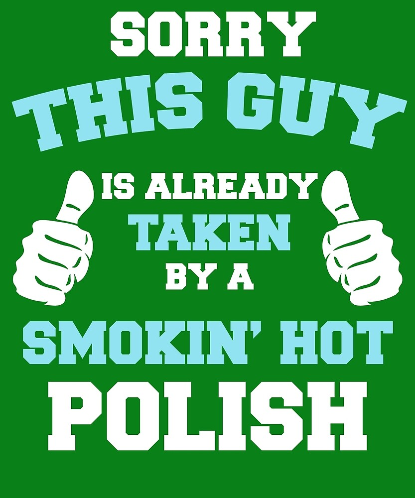 This Guy Is Taken By A Smokin Hot Polish by AlwaysAwesome