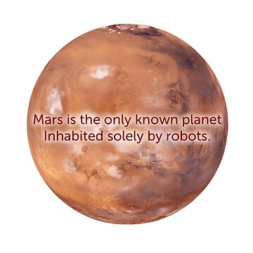 Mars is the only known planet inhabited solely by robots by HaemishBew