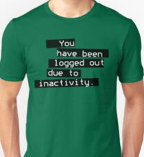 Logged out due to inactivity Unisex T-Shirt