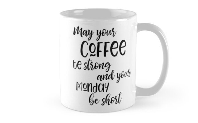May Your Coffee Be Strong and your Monday Be Short by marlenesmarket