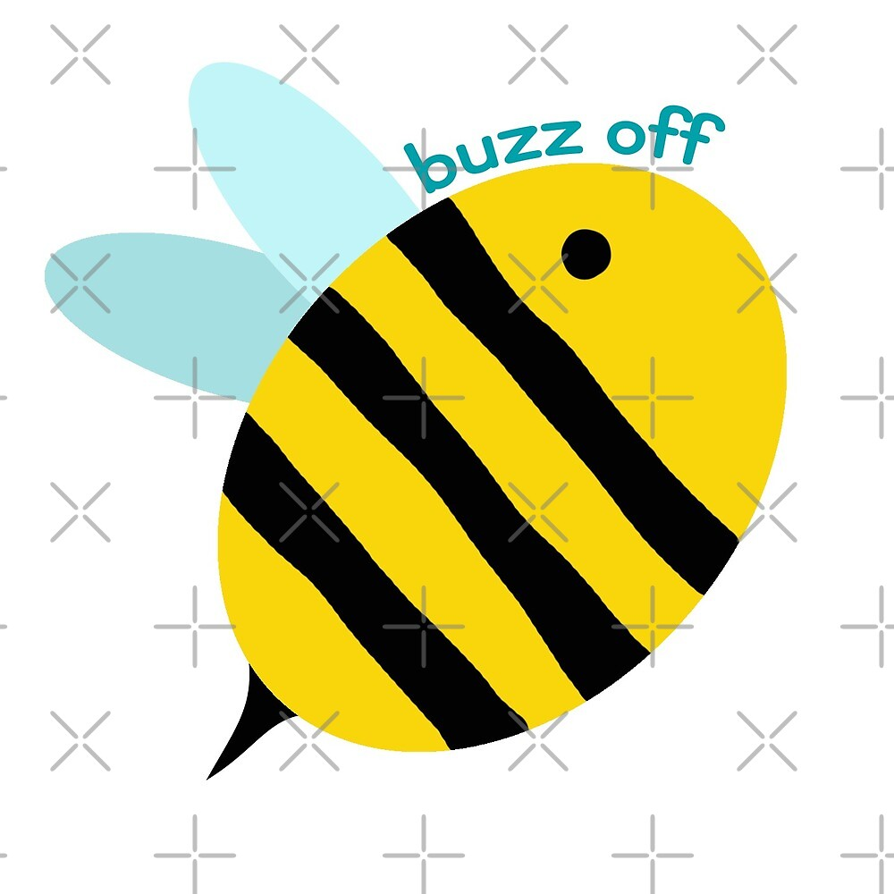 Buzzzzz off! by Spains8ofmind