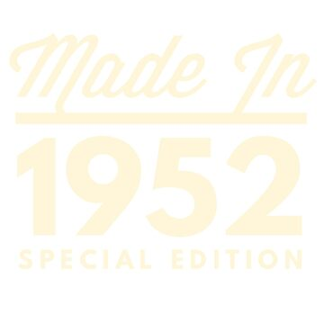 Made in 1952 - Special Edition Birthday Gift by BashFromOhio