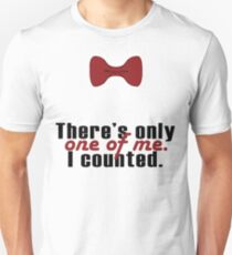"""Doctor Who - """"There's Only One Of Me"""" T-Shirt"""