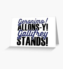 """Doctor Who - """"Geronimo! Allons-y! Gallifrey Stands!"""" Greeting Card"""