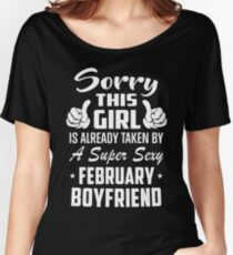 This Girl Is Taken By A Sexy February Boyfriend Women's Relaxed Fit T-Shirt