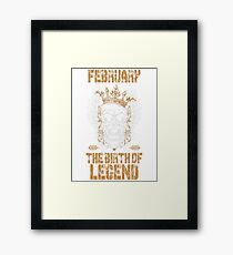 Born in February - The birth of legend T-Shirt Framed Print