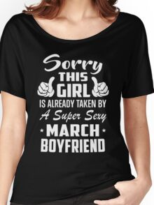 This Girl Is Taken By A Sexy March Boyfriend Women's Relaxed Fit T-Shirt
