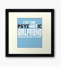 The Psychotic (Hot) Girlfriend Framed Print