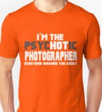 The Psychotic (Hot) Photographer  Unisex T-Shirt