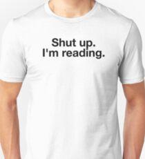 shut up im reading Unisex T-Shirt