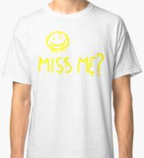 Miss me? Classic T-Shirt