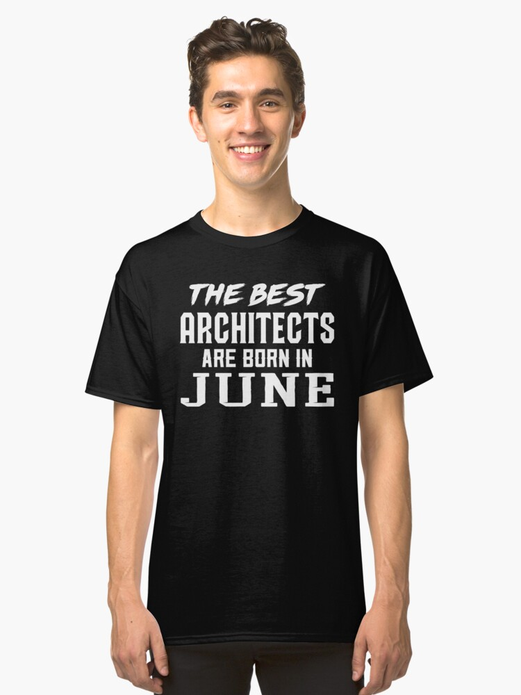 The Best ARCHITECTS Are Born In June Classic T-Shirt