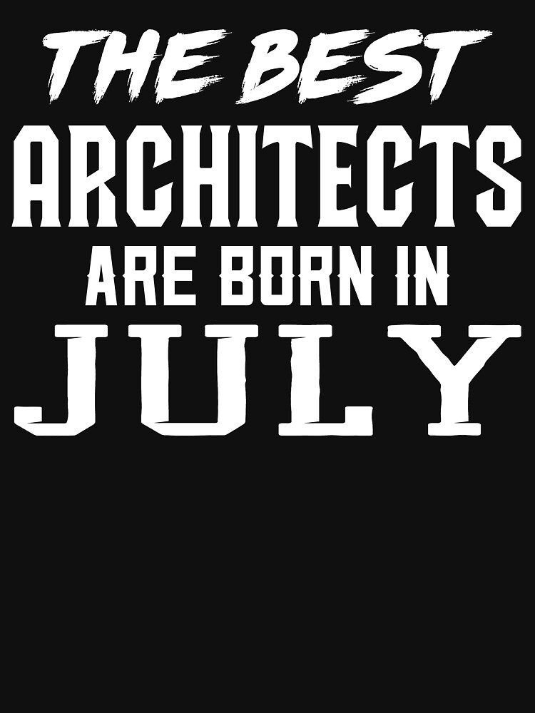 The Best ARCHITECTS Are Born In July by briandesigner