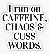 I run on caffeine, chaos and cuss words Sticker