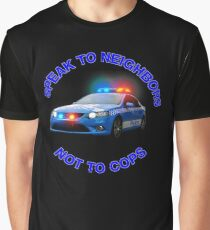 speak to neighbours,not cops Graphic T-Shirt