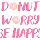 Donut-Sorge sei glücklich (Pink) von BekkaCampbell