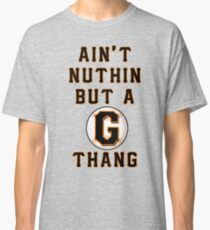 AIN'T NUTHIN BUT A G THANG Classic T-Shirt