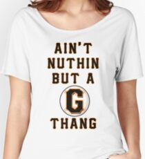 AIN'T NUTHIN BUT A G THANG Women's Relaxed Fit T-Shirt