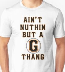 AIN'T NUTHIN BUT A G THANG Unisex T-Shirt