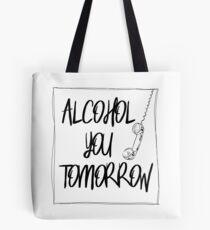Alcohol You Tomorrow Tote Bag