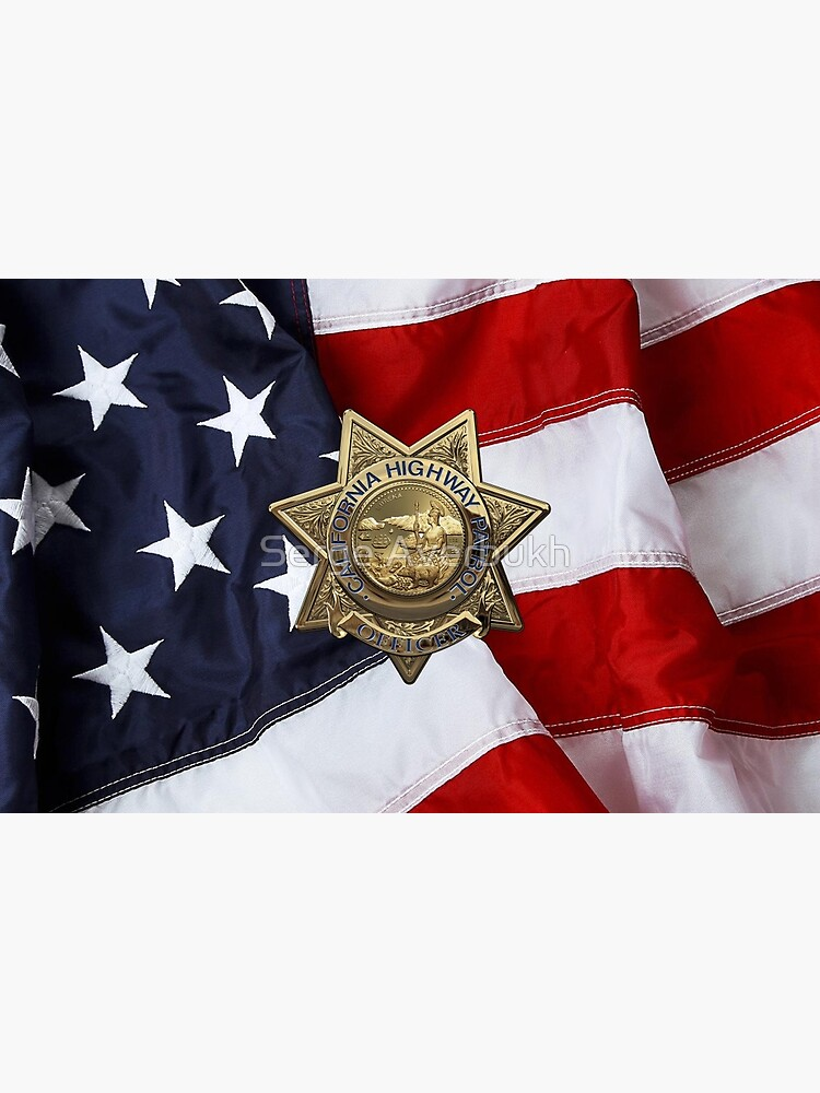 California Highway Patrol - CHP Police Officer Badge over American Flag by Captain7
