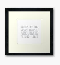 Mean, Awful, Accurate Things Framed Print