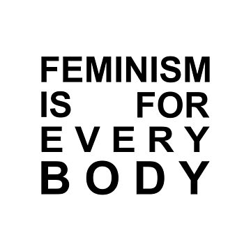feminism is for every body (black font) by skyekathryn