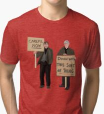 """""""DOWN WITH THIS SORT OF THING...Careful Now""""  Tri-blend T-Shirt"""