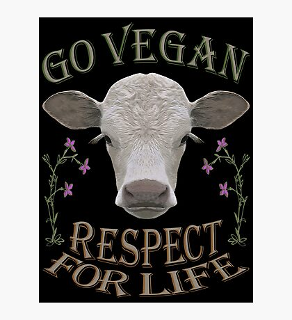 GO VEGAN - RESPECT FOR LIFE Photographic Print