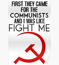 First they came for the communists and I was like FIGHT ME Poster