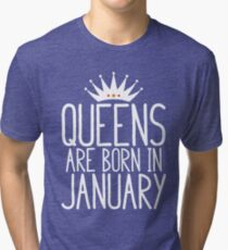 Queens Are Born In January - Birthday Gift Tri-blend T-Shirt