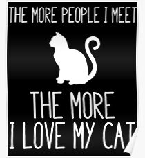 The More People More I Love My Cat Poster
