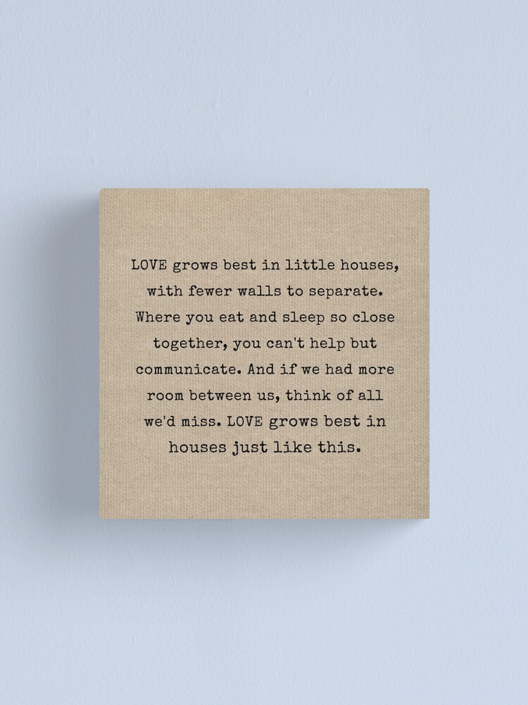 Love Grows Best In Little Houses Canvas Print By Mallorybottesch