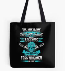 We are legends suck it up mofo you can't be a TREE TRIMMER and a pussy Tote Bag