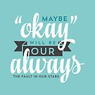"""Maybe """"Okay"""" Will Be Our """"Always"""" by laurenschroer"""