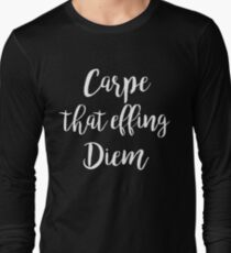 Carpe that Effing Diem | Quote Long Sleeve T-Shirt