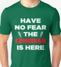 Have No Fear The Comedian  T-Shirt