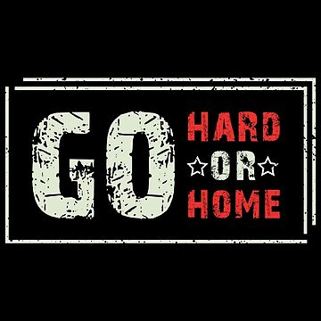 Go Home Or Go Hard Fitness Workout Motivation by GreensDream