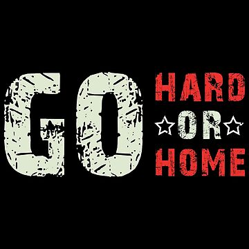 Go Home Or Go Hard Fitness Gym Motivation by GreensDream