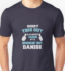 This Guy Is Taken By A Smokin Hot Danish Unisex T-Shirt