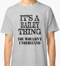 Its A Bailey Thing You Wouldnt Understand Funny Cute Gift T Shirt For Men Women Classic T-Shirt