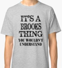 Its A Brooks Thing You Wouldnt Understand Funny Cute Gift T Shirt For Men Women Classic T-Shirt