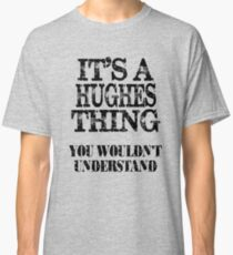 Its A Hughes Thing You Wouldnt Understand Funny Cute Gift T Shirt For Men Women Classic T-Shirt