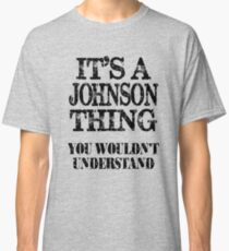 Its A Johnson Thing You Wouldnt Understand Funny Cute Gift T Shirt For Men Women Classic T-Shirt