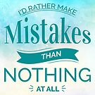 I'd Rather Make Mistakes Than Nothing at All by Explicit Designs