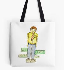 At Least You're Not Frank Tote Bag