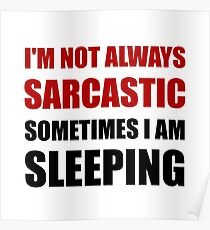 Always Sarcastic Sleeping Poster